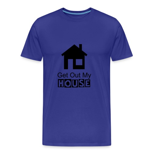 Get Out My House - Men's Premium T-Shirt