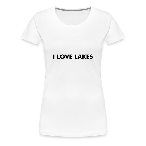 I Love Lakes - Women's Premium T-Shirt