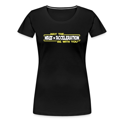 May the Force be with you - Frauen Premium T-Shirt