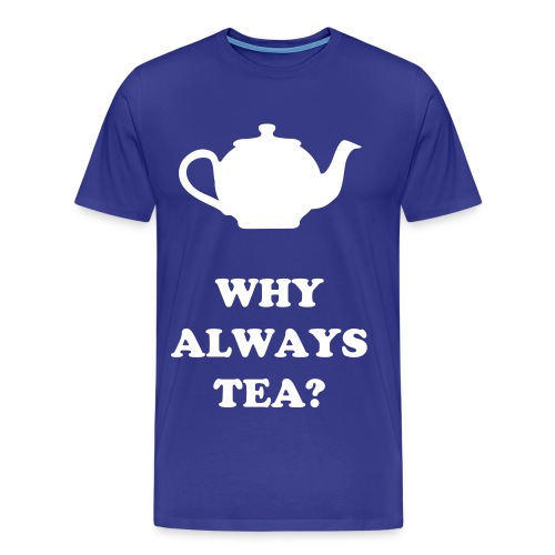 Why always tea? - Men's Premium T-Shirt