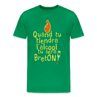 Tee shirts ~ T-shirt Premium Homme ~ Tee shirt quand tu tiendra l'alcool tu sera Bretons