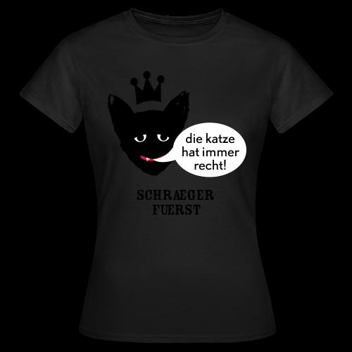 girlieshirt, die katze hat immer recht - Frauen T-Shirt