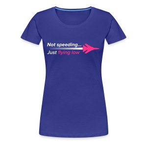 Not speeding... just flying low! - Women's Premium T-Shirt