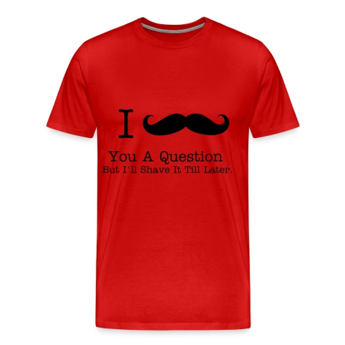 I Moustache You A Question. - Men's Premium T-Shirt