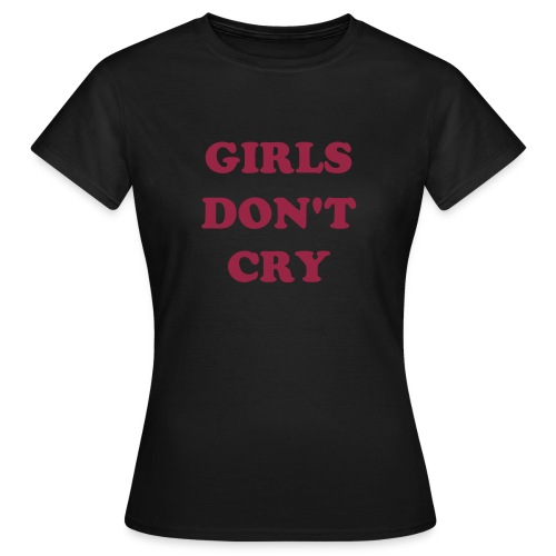 Girls don't cry - Women's T-Shirt