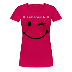It's all about M.E - Women's Premium T-Shirt