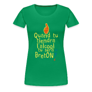 Tee shirts ~ T-shirt Premium Femme ~ Tee shirt quand tu tiendra l'alcool tu sera Bretons