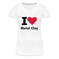 T-Shirts ~ Women's Premium T-Shirt ~ I Love Metal Clay T-Shirt Plus Size