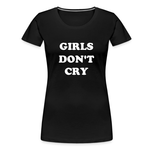 Girls don't cry - Women's Premium T-Shirt