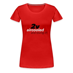 2 valve, aircooled and loving it! - Women's Premium T-Shirt