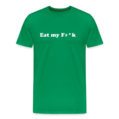 Eat mt F#*k - Men's Premium T-Shirt