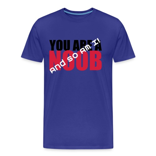 You Are A Noob! And So Am I! (tehe :D) - Men's Premium T-Shirt
