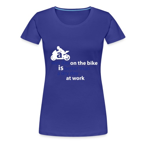A wet day on the bike, is better... - Women's Premium T-Shirt