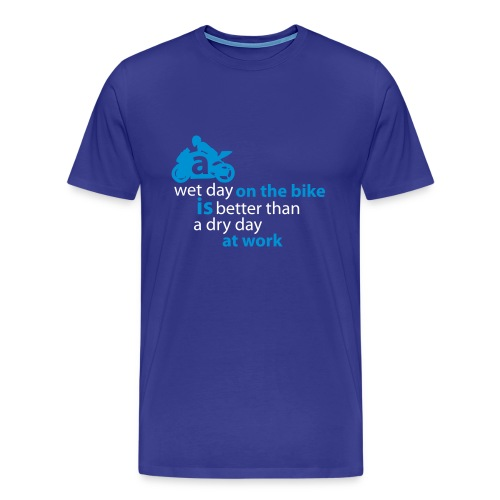 A wet day on the bike, is better... - Men's Premium T-Shirt