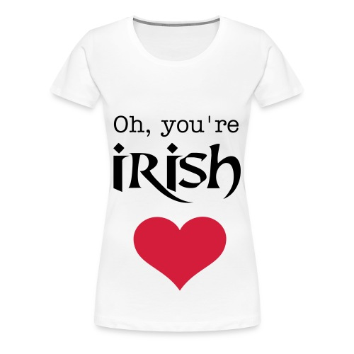 Oh, you're IRISH T-Shirt II - Women's Premium T-Shirt