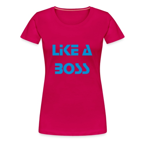 Like A Boss - Women's Premium T-Shirt