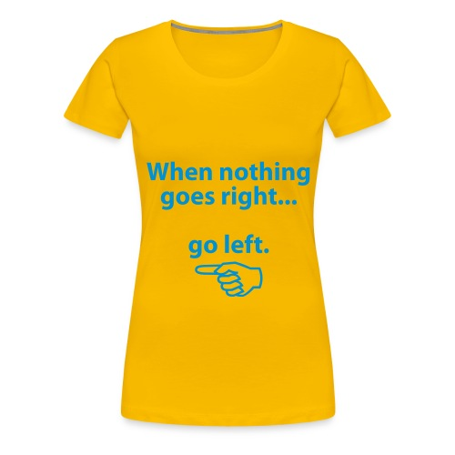 ...........left! - Premium T-skjorte for kvinner
