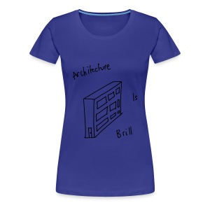 Architecture Is Brill - Women's Premium T-Shirt