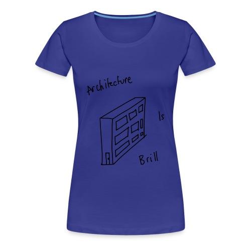 Architecture Is Brill - Women's Premium T-Shirt