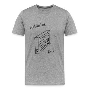 Architecture Is Brill - Men's Premium T-Shirt