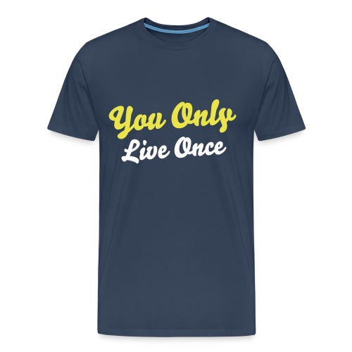 You Only Live Once - Mannen Premium T-shirt