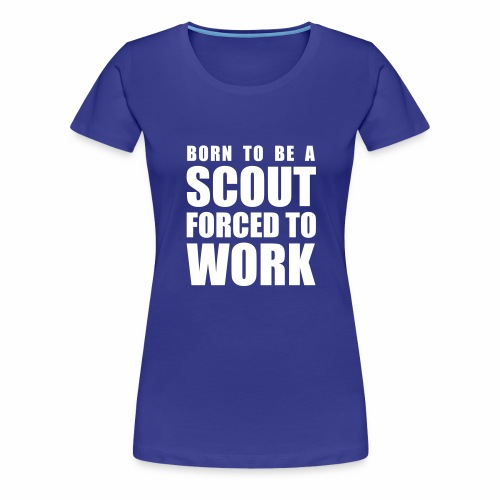 Born to be a Scout - T-shirt Premium Femme