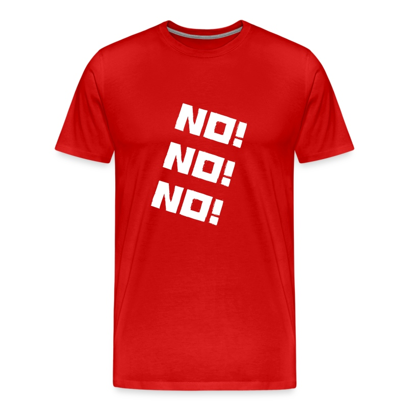 No! No! No! T-Shirt - Men's Premium T-Shirt
