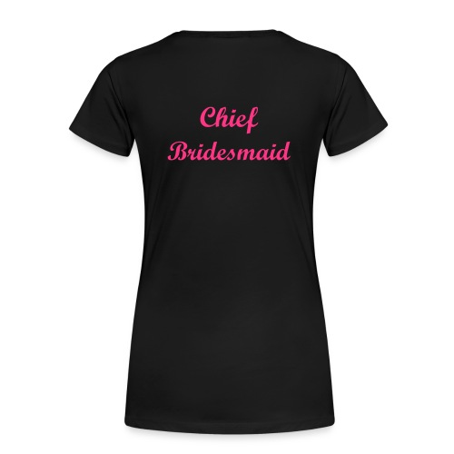 Chief Bridesmaid T-Shirt - Women's Premium T-Shirt