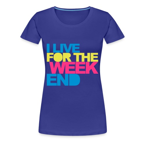 I Live For The Weekend T-Shirt - Vrouwen Premium T-shirt