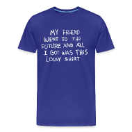 T-Shirts ~ Men's Premium T-Shirt ~ MY FRIEND WENT TO THE FUTURE