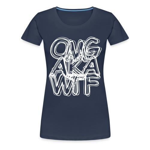 OMG AKA WTF T-Shirt - Frauen Premium T-Shirt