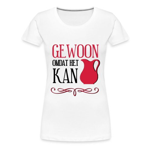 Gewoon omdat het kan - Vrouwen Premium T-shirt