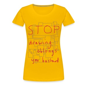 Stop Drawing Oblongs - Women's Premium T-Shirt