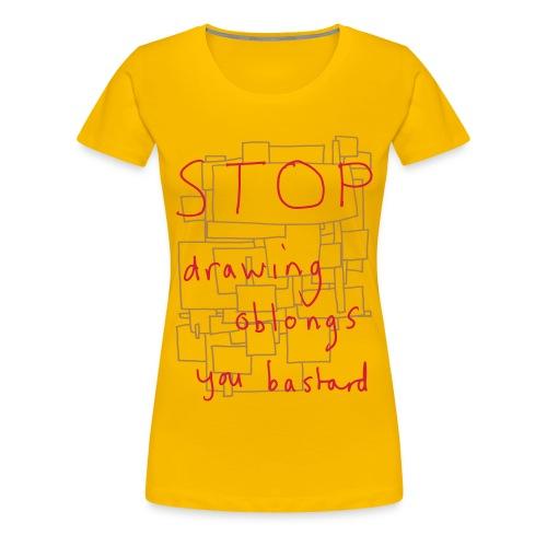 Stop Drawing Oblongs - Women's Premium T-Shirt