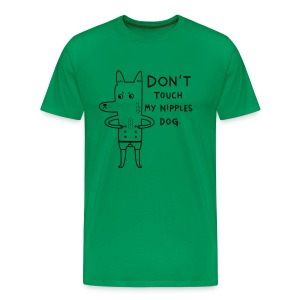 Don't touch my nipples dog - Men's Premium T-Shirt