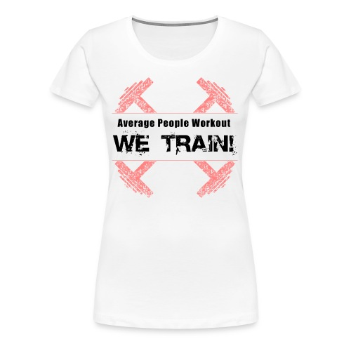 WOMENS We Train (Girlie Shirt) - Women's Premium T-Shirt