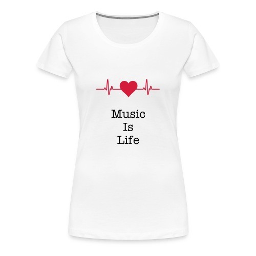 Music Is Life - Women's Shirt - Women's Premium T-Shirt