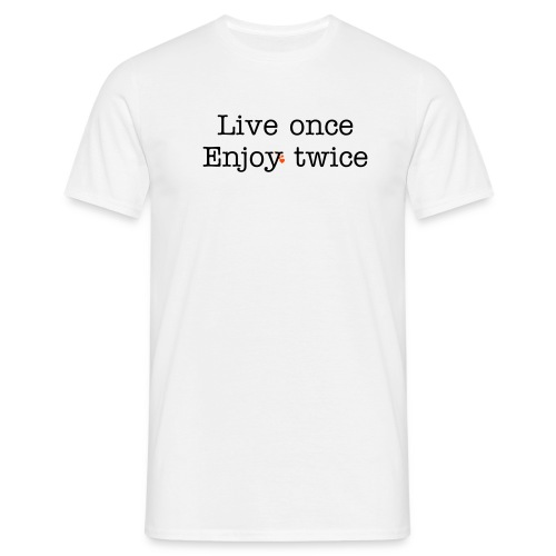live once enjoy twice - Men's T-Shirt