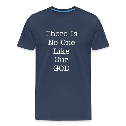 There Is No One Like Our God - Men's Premium T-Shirt