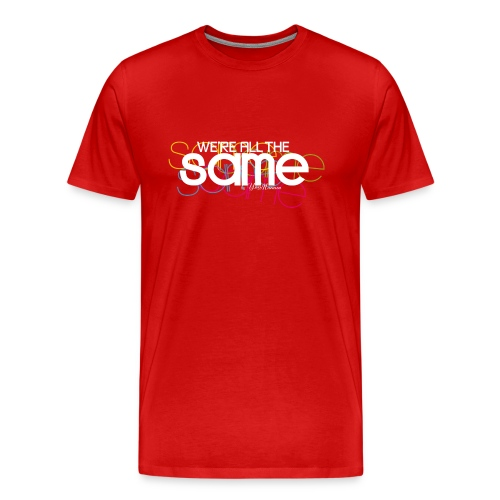All The Same Men's T-Shirt / Colours - Men's Premium T-Shirt