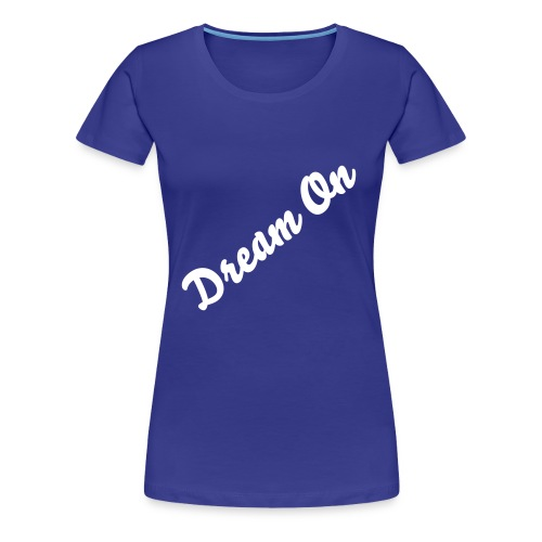 Dream On - Women's Premium T-Shirt