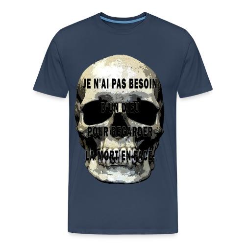 JE N'AI PAS BESOIN D'UN DIEU POUR REGARDER LA MORT EN FACE - T-shirt Premium Homme