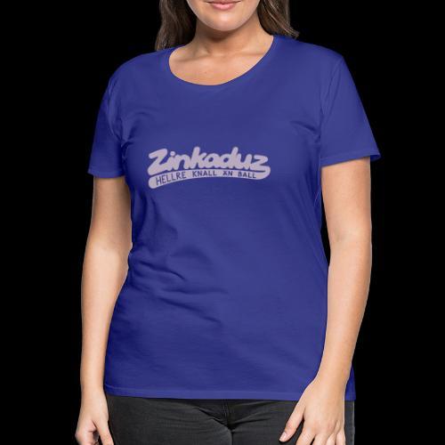 Zinkaduz - Women's Premium T-Shirt