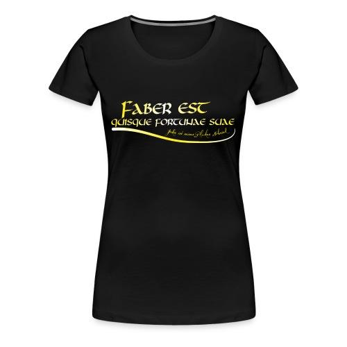 Faber est quisque fortunae suae - Jeder ist seines Glückes Schmied Girlie - Frauen Premium T-Shirt