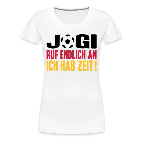 Jogi,Ruf Endlich An, Ich Hab Zeit (12. Mann) - Frauen Premium T-Shirt