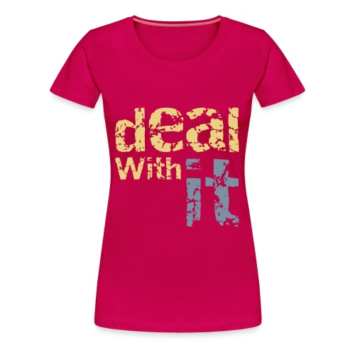 Deal With It T-Shirt - Women's Premium T-Shirt