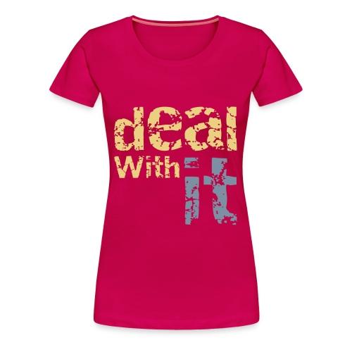 Deal With It T-Shirt - Women's Premium T-Shirt