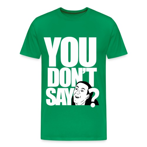 You Dont Say T-Shirt  - Men's Premium T-Shirt