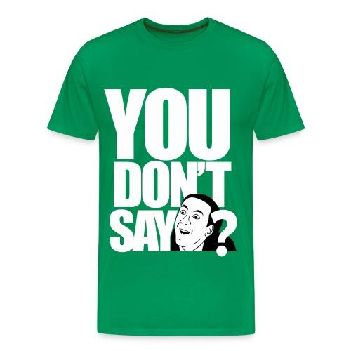 You Dont Say T-Shirt  - Men's Premium T-Shirt