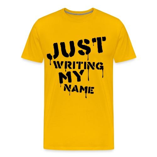 Just Writing My Name - Männer Premium T-Shirt